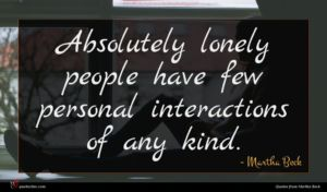Martha Beck quote : Absolutely lonely people have ...