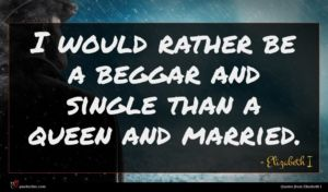 Elizabeth I quote : I would rather be ...
