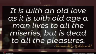 Photo of Francois de La Rochefoucauld quote : It is with an …