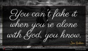 Jim Bakker quote : You can't fake it ...