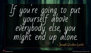 Joseph Gordon-Levitt quote : If you're going to ...