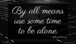 Edward Young quote : By all means use ...