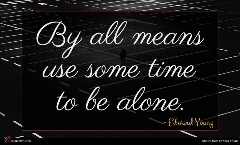 By all means use some time to be alone.