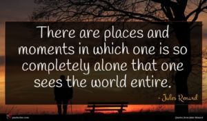 Jules Renard quote : There are places and ...