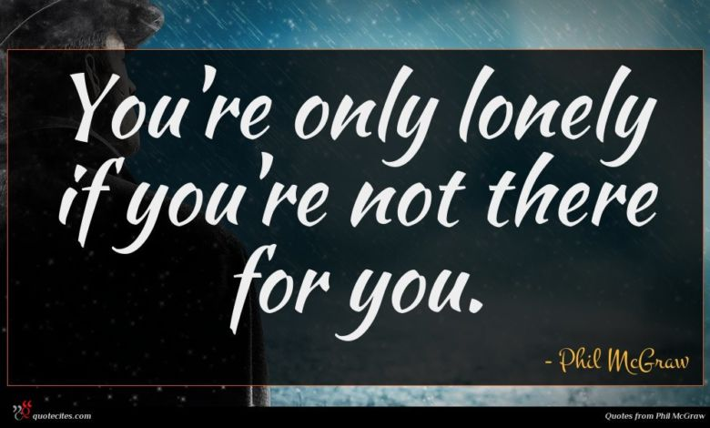 You're only lonely if you're not there for you.