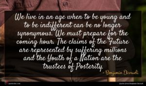 Benjamin Disraeli quote : We live in an ...