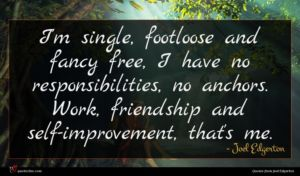 Joel Edgerton quote : I'm single footloose and ...