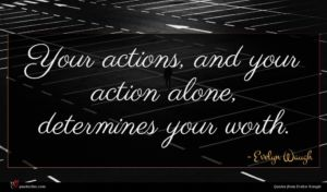 Evelyn Waugh quote : Your actions and your ...