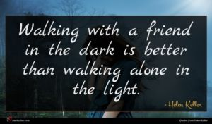 Helen Keller quote : Walking with a friend ...