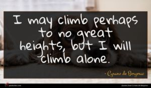 Cyrano de Bergerac quote : I may climb perhaps ...