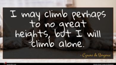 Photo of Cyrano de Bergerac quote : I may climb perhaps …