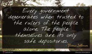 Thomas Jefferson quote : Every government degenerates when ...