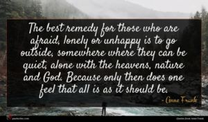 Anne Frank quote : The best remedy for ...