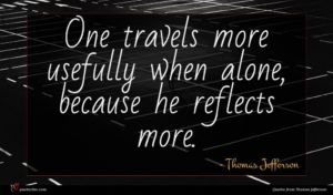 Thomas Jefferson quote : One travels more usefully ...