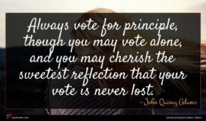 John Quincy Adams quote : Always vote for principle ...