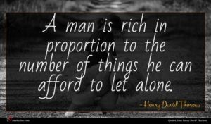 Henry David Thoreau quote : A man is rich ...