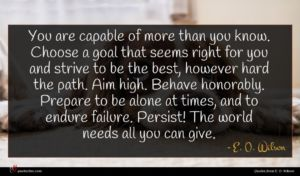 E. O. Wilson quote : You are capable of ...