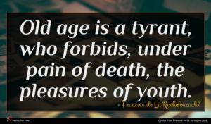 Francois de La Rochefoucauld quote : Old age is a ...