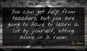Dr. Seuss quote : You can get help ...
