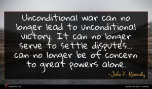 John F. Kennedy quote : Unconditional war can no ...