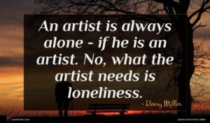 Henry Miller quote : An artist is always ...