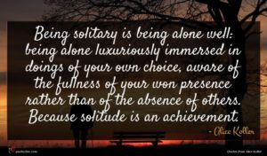 Alice Koller quote : Being solitary is being ...