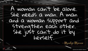 Marilyn Monroe quote : A woman can't be ...