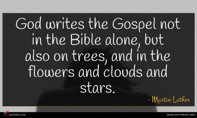 Photo of Martin Luther quote : God writes the Gospel …