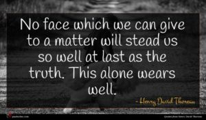 Henry David Thoreau quote : No face which we ...