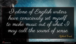 Robert Frost quote : I alone of English ...