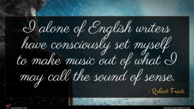 Photo of Robert Frost quote : I alone of English …