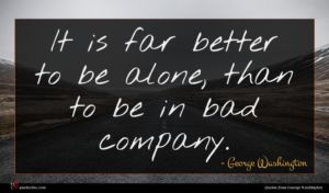 George Washington quote : It is far better ...