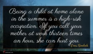 Erma Bombeck quote : Being a child at ...