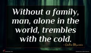 Andre Maurois quote : Without a family man ...