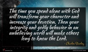 Charles Stanley quote : The time you spend ...