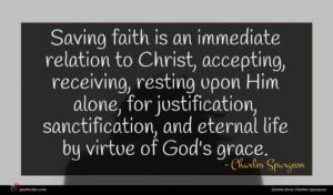 Charles Spurgeon quote : Saving faith is an ...