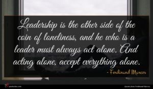Ferdinand Marcos quote : Leadership is the other ...