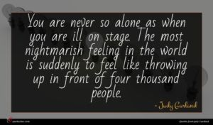 Judy Garland quote : You are never so ...