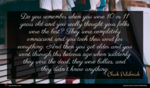 Chuck Palahniuk quote : Do you remember when ...