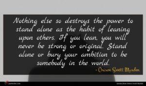 Orison Swett Marden quote : Nothing else so destroys ...