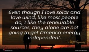 Mitt Romney quote : Even though I love ...