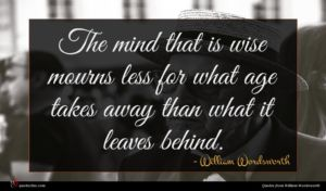 William Wordsworth quote : The mind that is ...
