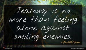 Elizabeth Bowen quote : Jealousy is no more ...