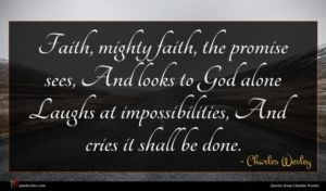 Charles Wesley quote : Faith mighty faith the ...