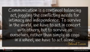 Deborah Tannen quote : Communication is a continual ...