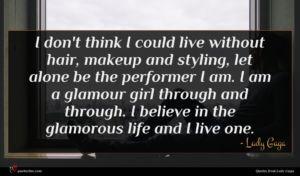 Lady Gaga quote : I don't think I ...