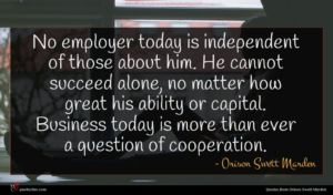 Orison Swett Marden quote : No employer today is ...