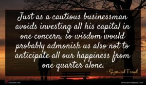 Sigmund Freud quote : Just as a cautious ...
