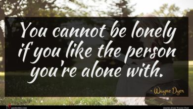 Photo of Wayne Dyer quote : You cannot be lonely …