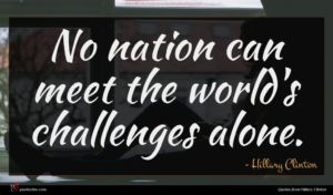 Hillary Clinton quote : No nation can meet ...